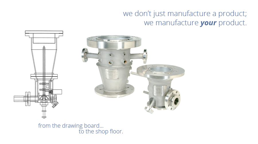 We don't just manufacture a product; We manufacture your product.